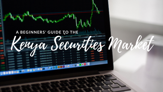 A beginner's guide to investing in the Kenya Securities Market