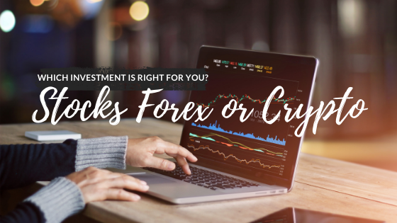 Stocks Forex or Crypto, which one is the best option for you?