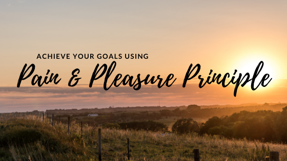 Using the pain and pleasure principle to achieve your goals